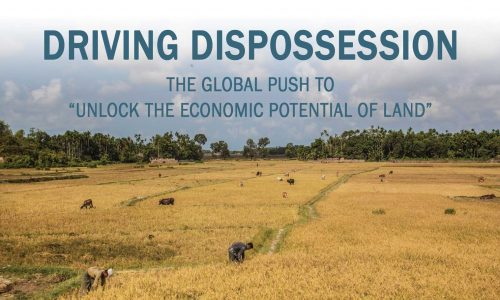 """Driving Dispossession: The Global Push to """"Unlock the Economic Potential of Land"""""""