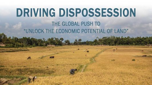 "Driving Dispossession: The Global Push to ""Unlock the Economic Potential of Land"""
